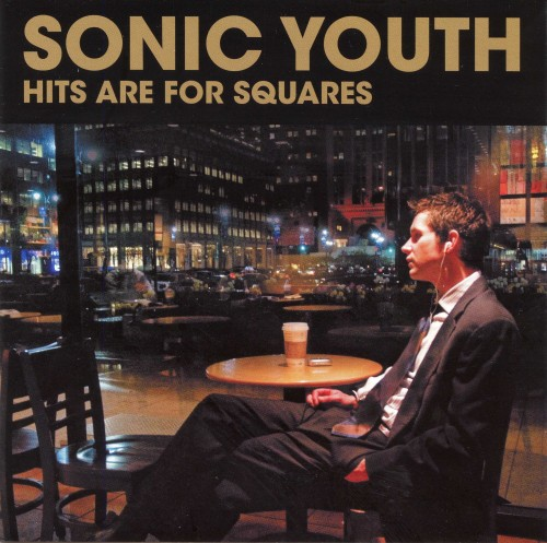 Sonic Youth - Hits Are For Squares