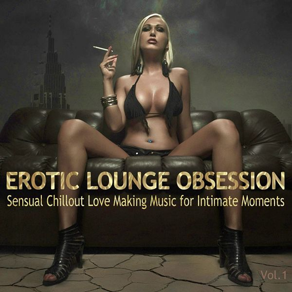 Erotic Lounge Obsession: Best of Sensual Chillout Love Making Music