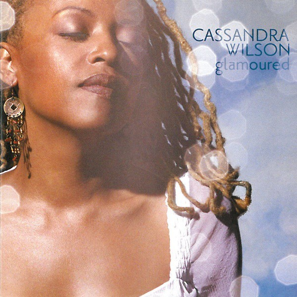 Cassandra Wilson - Glamoured [24bit Hi-Res, Remastered] 2003/2019 скачать альбом в формате FLAC (Lossless)