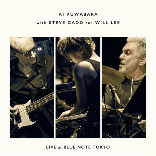 Ai Kuwabara with Steve Gadd and Will Lee ‎- Live at Blue Note Tokyo [24bit Hi-Res]
