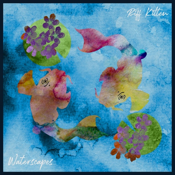 Riff Kitten - Waterscapes