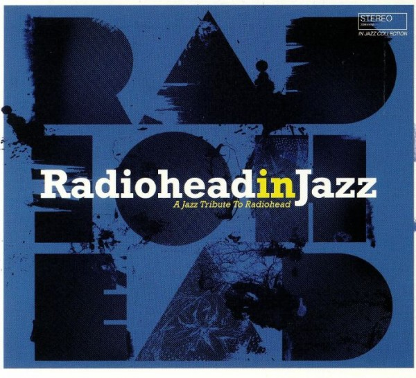 Radiohead in Jazz: A Jazz Tribute to Radiohead 2019 скачать сборник в формате FLAC (Lossless)