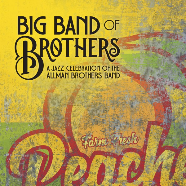 Big Band Of Brothers - A Jazz Celebration of the Allman Brothers Band 2019 скачать альбом в формате FLAC (Lossless)