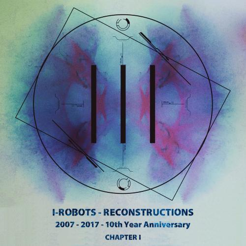 I-Robots - Reconstructions [10th Year Anniversary, Chapter 1] 2018 скачать сборник в формате FLAC (Lossless)